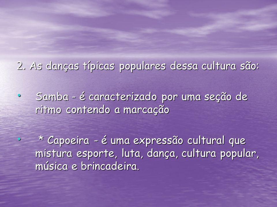 2. As danças típicas populares dessa cultura são: