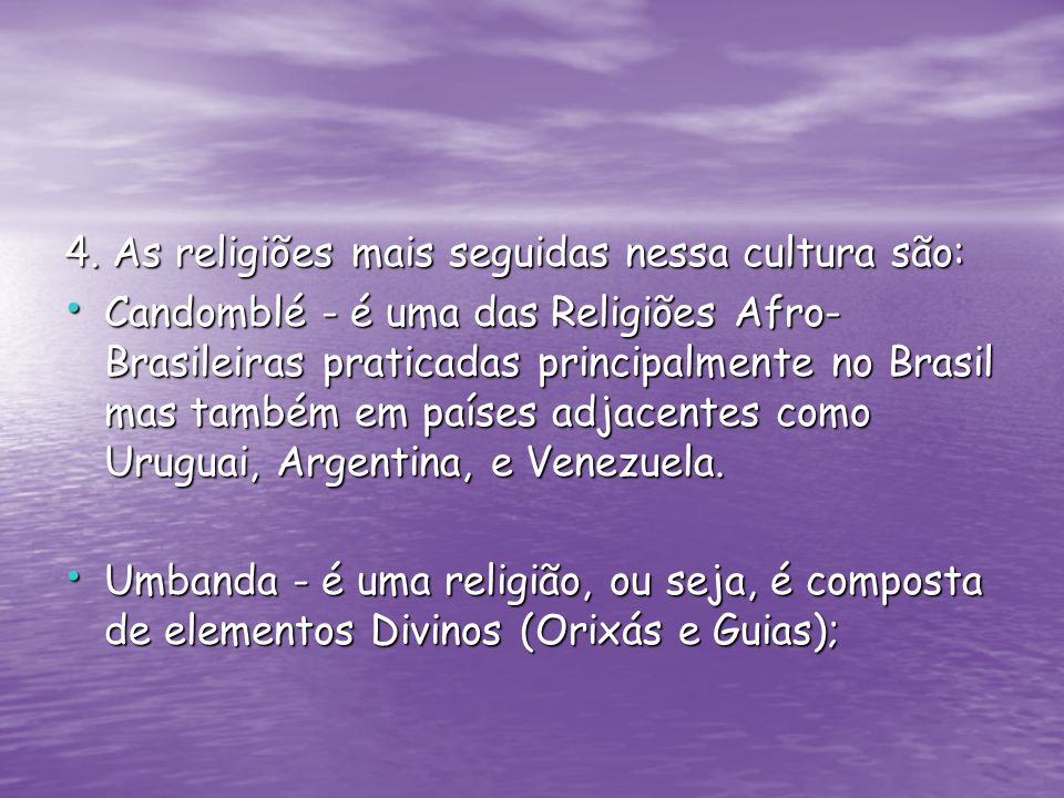 4. As religiões mais seguidas nessa cultura são: