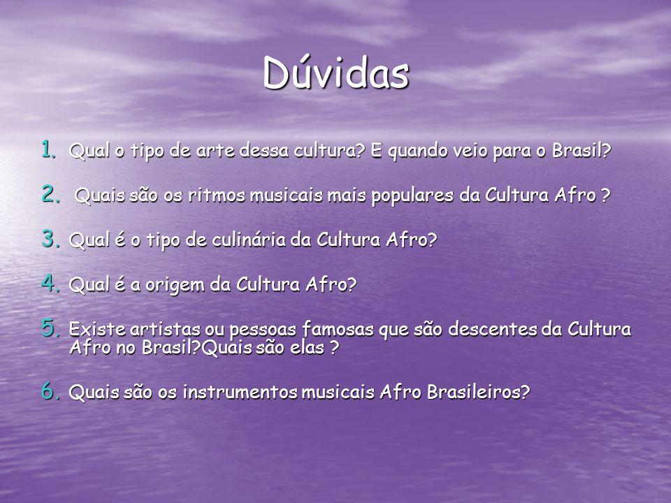 Dúvidas Qual o tipo de arte dessa cultura E quando veio para o Brasil Quais são os ritmos musicais mais populares da Cultura Afro