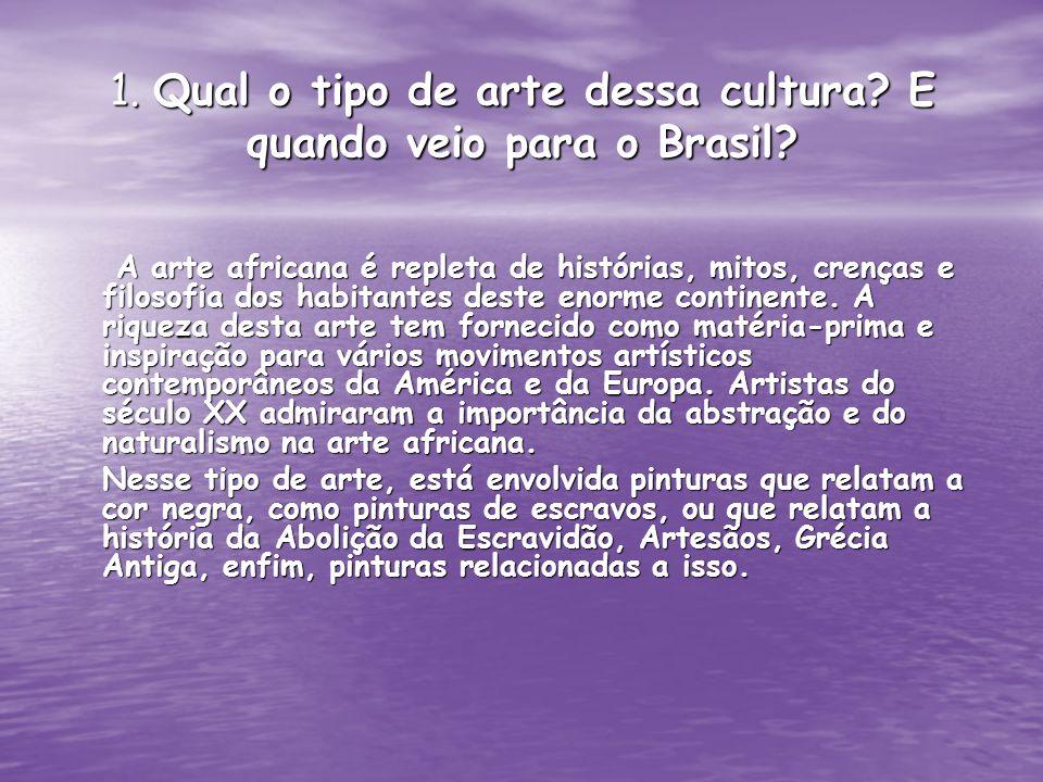1. Qual o tipo de arte dessa cultura E quando veio para o Brasil