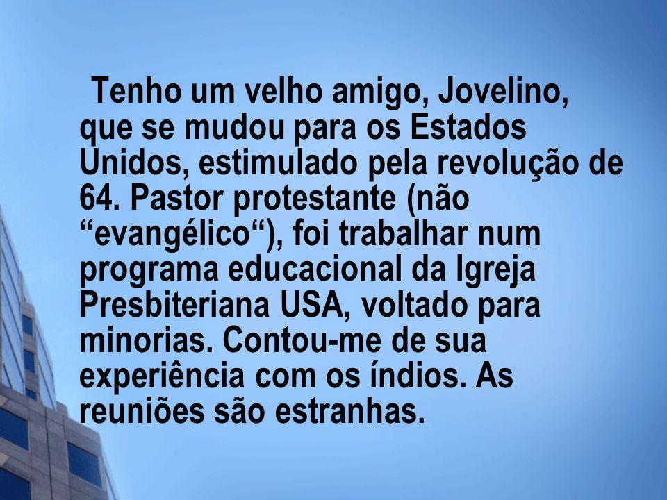 Tenho um velho amigo, Jovelino, que se mudou para os Estados Unidos, estimulado pela revolução de 64.