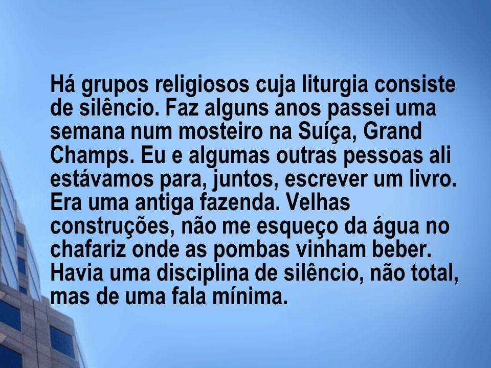 Há grupos religiosos cuja liturgia consiste de silêncio