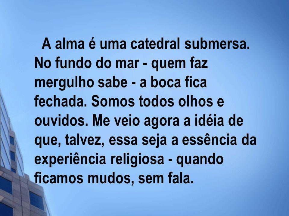 A alma é uma catedral submersa