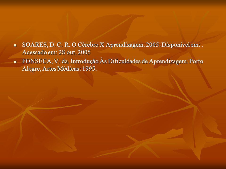 SOARES, D. C. R. O Cérebro X Aprendizagem. 2005. Disponível em: