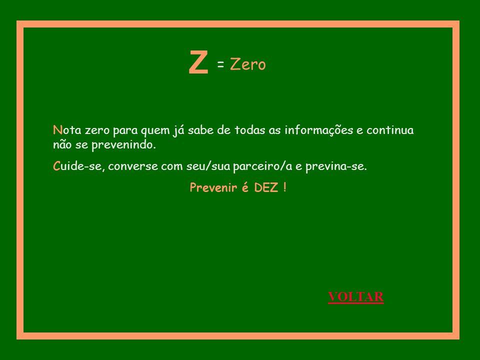 Z = Zero. Nota zero para quem já sabe de todas as informações e continua não se prevenindo. Cuide-se, converse com seu/sua parceiro/a e previna-se.