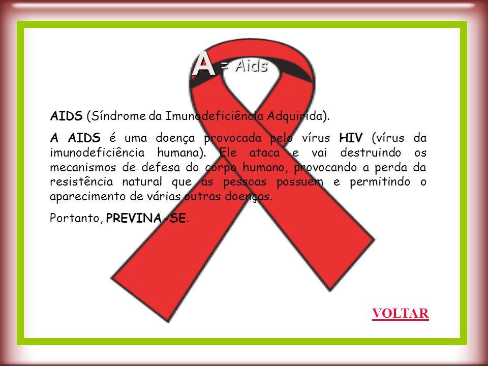 A = Aids VOLTAR AIDS (Síndrome da Imunodeficiência Adquirida).