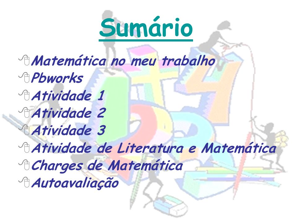 Sumário Matemática no meu trabalho Pbworks Atividade 1 Atividade 2