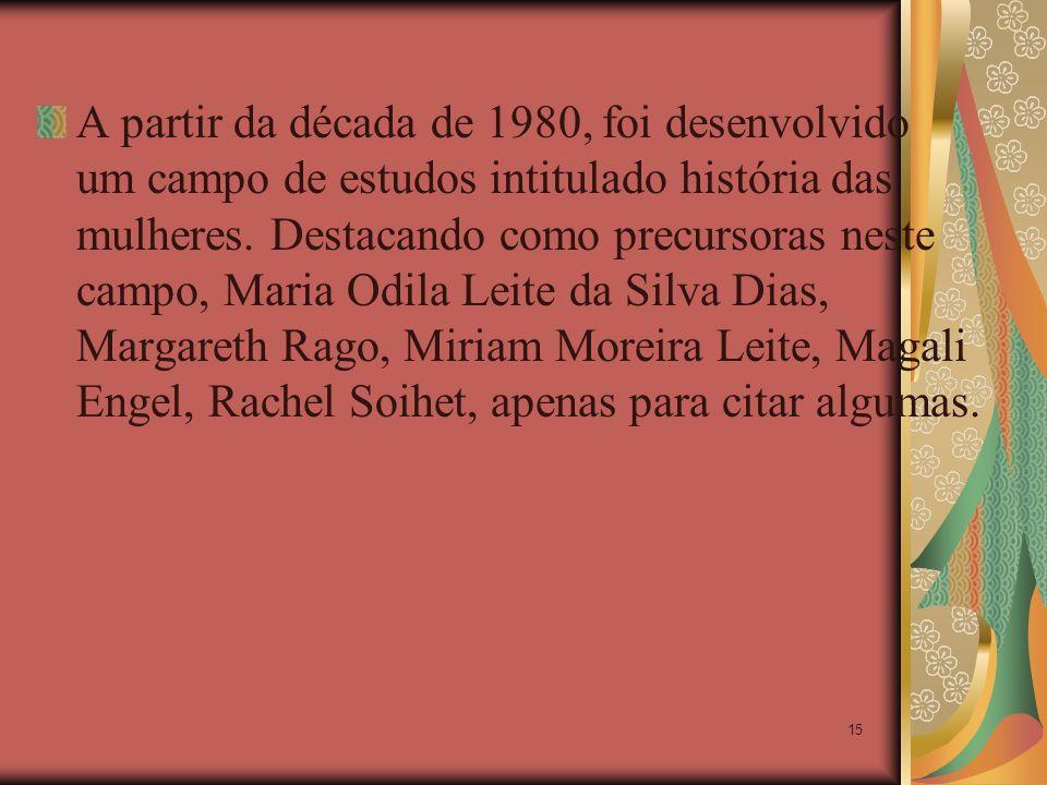 A partir da década de 1980, foi desenvolvido um campo de estudos intitulado história das mulheres.