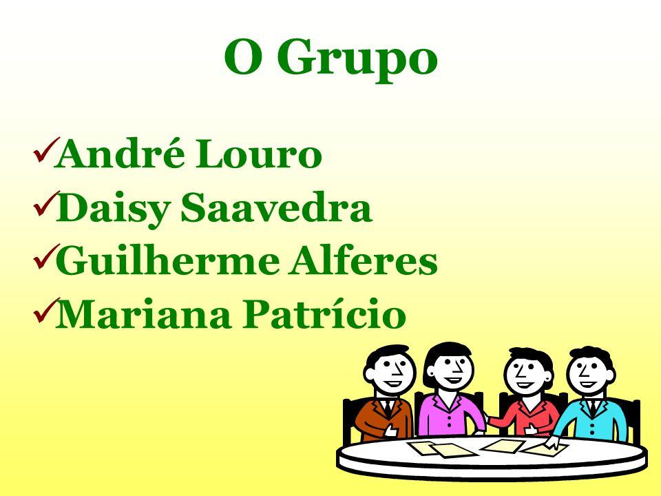 O Grupo André Louro Daisy Saavedra Guilherme Alferes Mariana Patrício