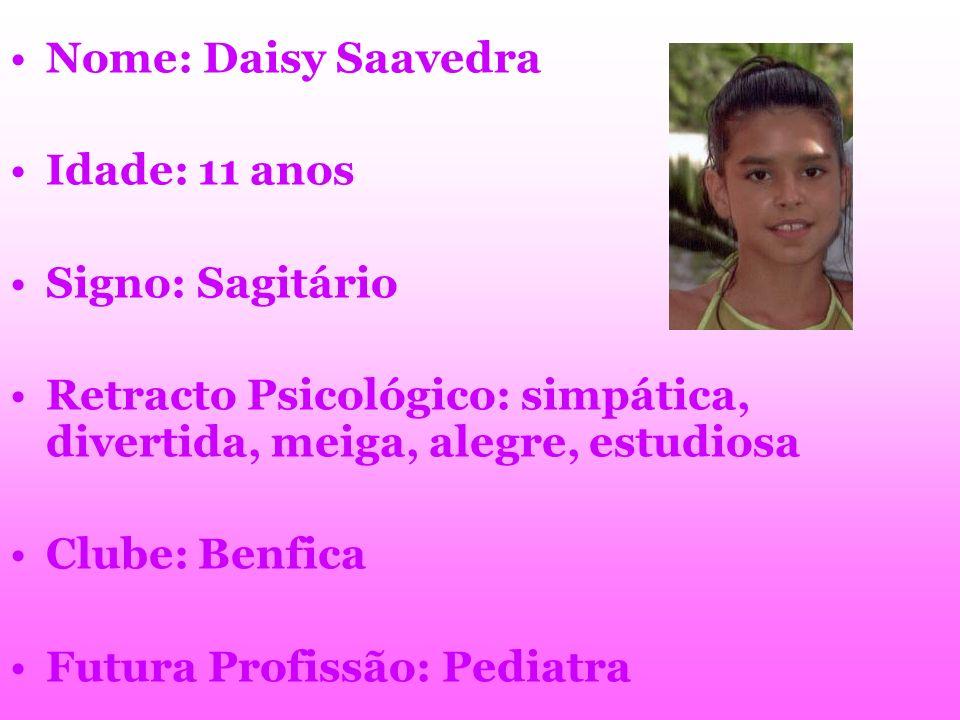 Nome: Daisy Saavedra Idade: 11 anos. Signo: Sagitário. Retracto Psicológico: simpática, divertida, meiga, alegre, estudiosa.