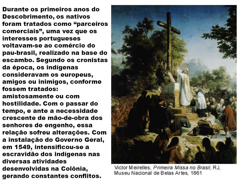 Durante os primeiros anos do Descobrimento, os nativos foram tratados como parceiros comerciais , uma vez que os interesses portugueses voltavam-se ao comércio do pau-brasil, realizado na base do escambo.