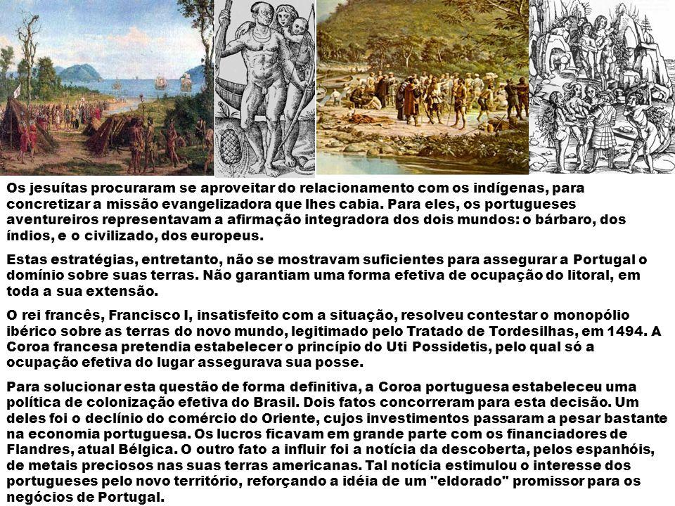 Os jesuítas procuraram se aproveitar do relacionamento com os indígenas, para concretizar a missão evangelizadora que lhes cabia. Para eles, os portugueses aventureiros representavam a afirmação integradora dos dois mundos: o bárbaro, dos índios, e o civilizado, dos europeus.
