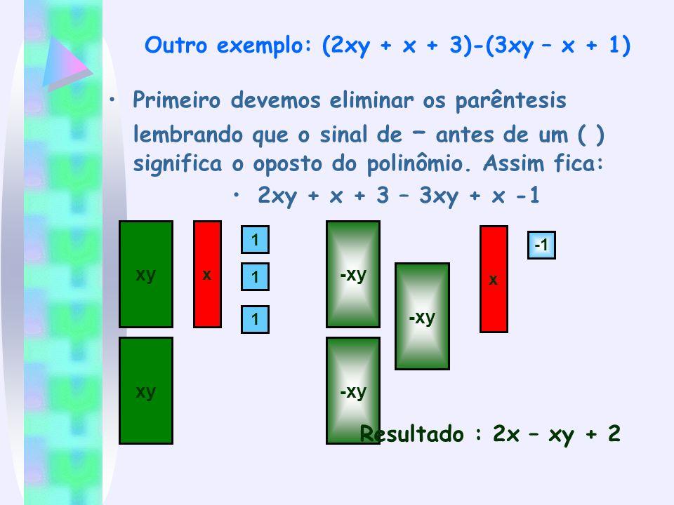 Outro exemplo: (2xy + x + 3)-(3xy – x + 1)