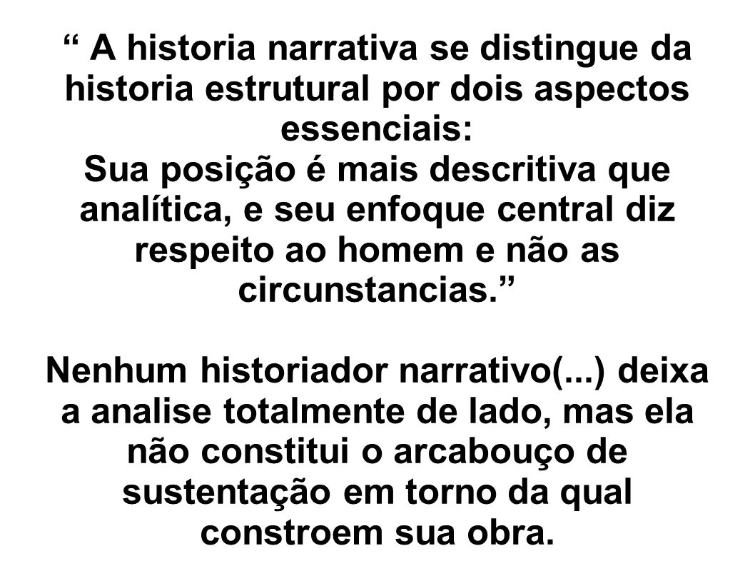 A historia narrativa se distingue da historia estrutural por dois aspectos essenciais: