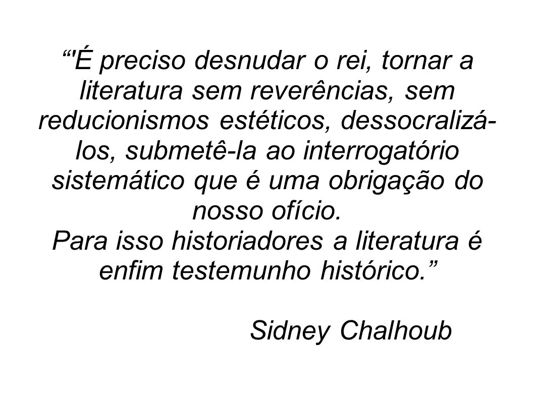 Para isso historiadores a literatura é enfim testemunho histórico.