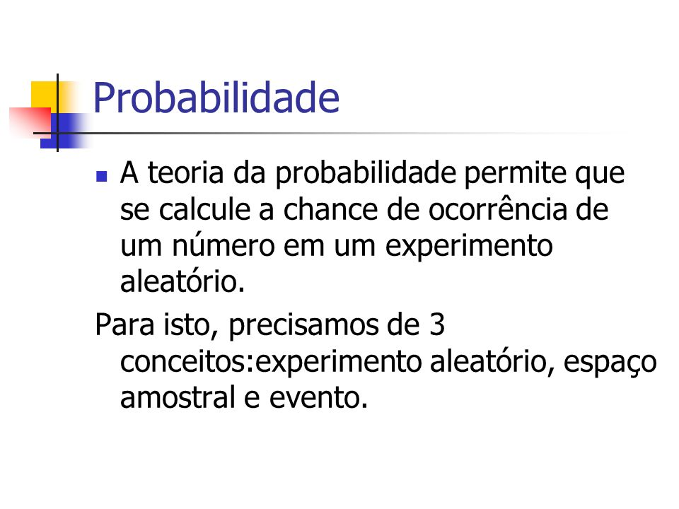 Probabilidade A teoria da probabilidade permite que se calcule a chance de ocorrência de um número em um experimento aleatório.