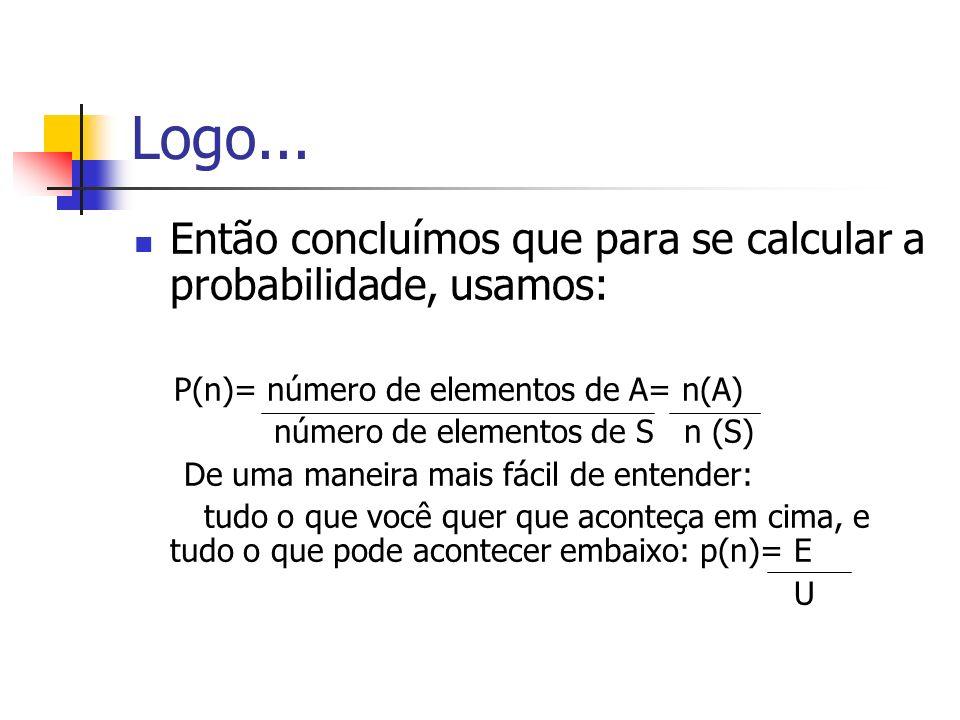Logo... Então concluímos que para se calcular a probabilidade, usamos: