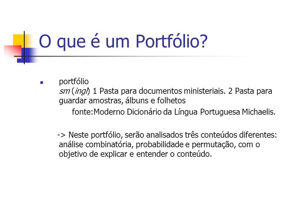 O que é um Portfólio portfólio sm (ingl) 1 Pasta para documentos ministeriais. 2 Pasta para guardar amostras, álbuns e folhetos.
