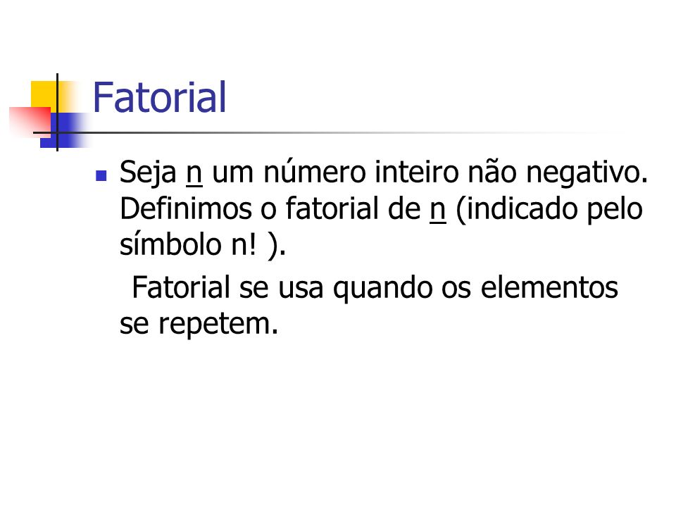Fatorial Seja n um número inteiro não negativo. Definimos o fatorial de n (indicado pelo símbolo n! ).