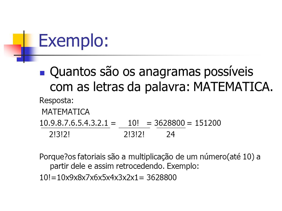 Exemplo: Quantos são os anagramas possíveis com as letras da palavra: MATEMATICA. Resposta: MATEMATICA.