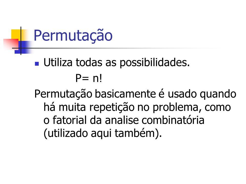 Permutação Utiliza todas as possibilidades. P= n!