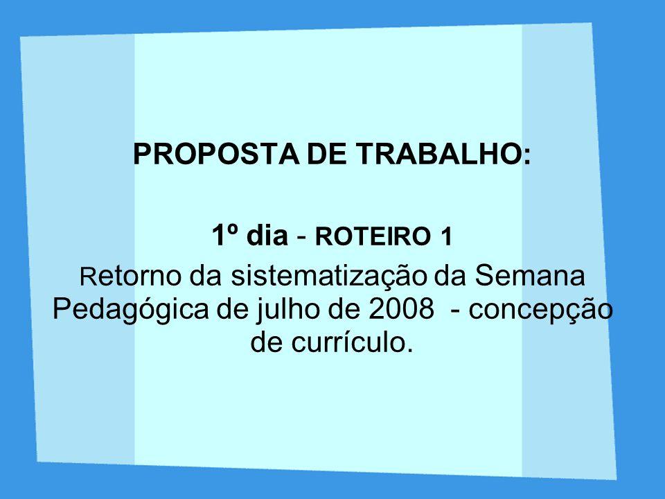 PROPOSTA DE TRABALHO: 1º dia - ROTEIRO 1