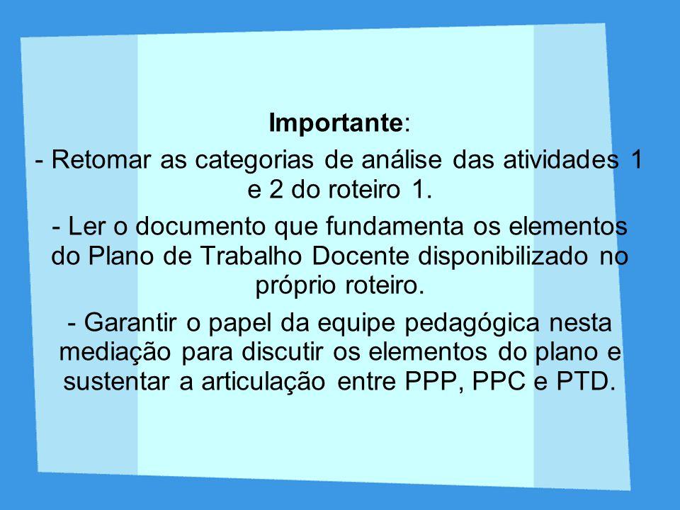 - Retomar as categorias de análise das atividades 1 e 2 do roteiro 1.
