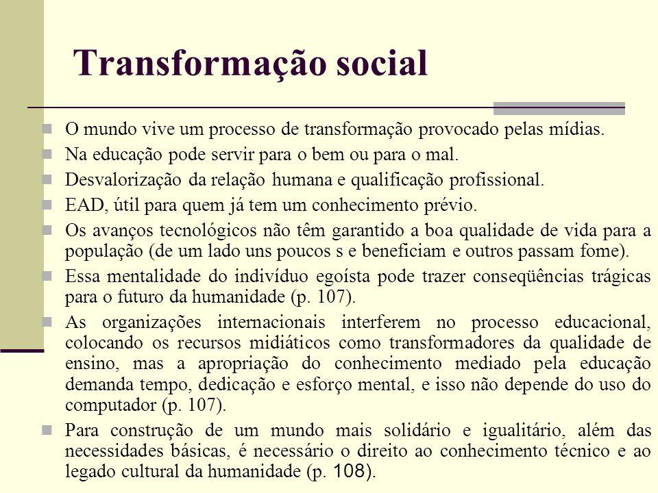 Transformação social O mundo vive um processo de transformação provocado pelas mídias. Na educação pode servir para o bem ou para o mal.