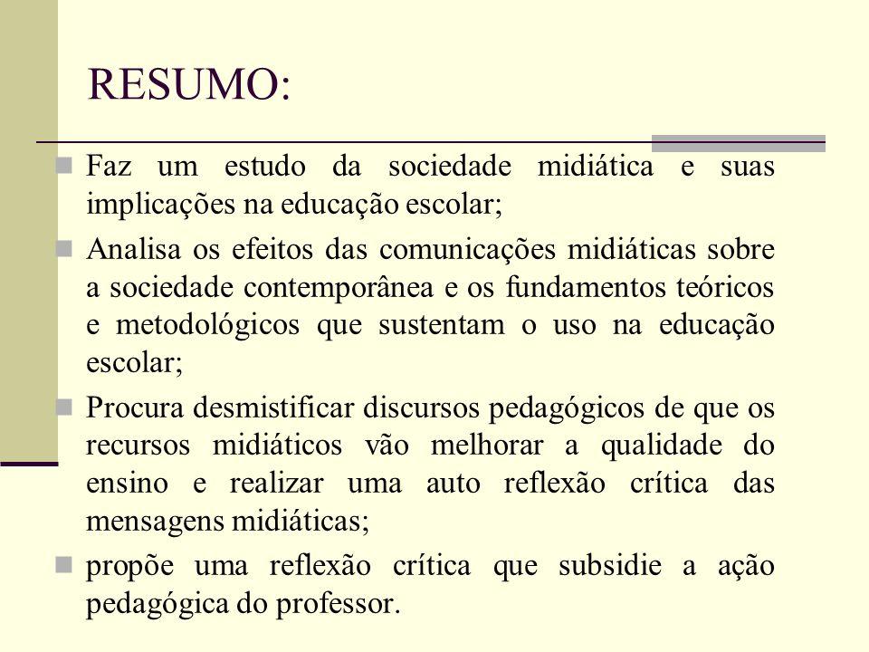 RESUMO: Faz um estudo da sociedade midiática e suas implicações na educação escolar;