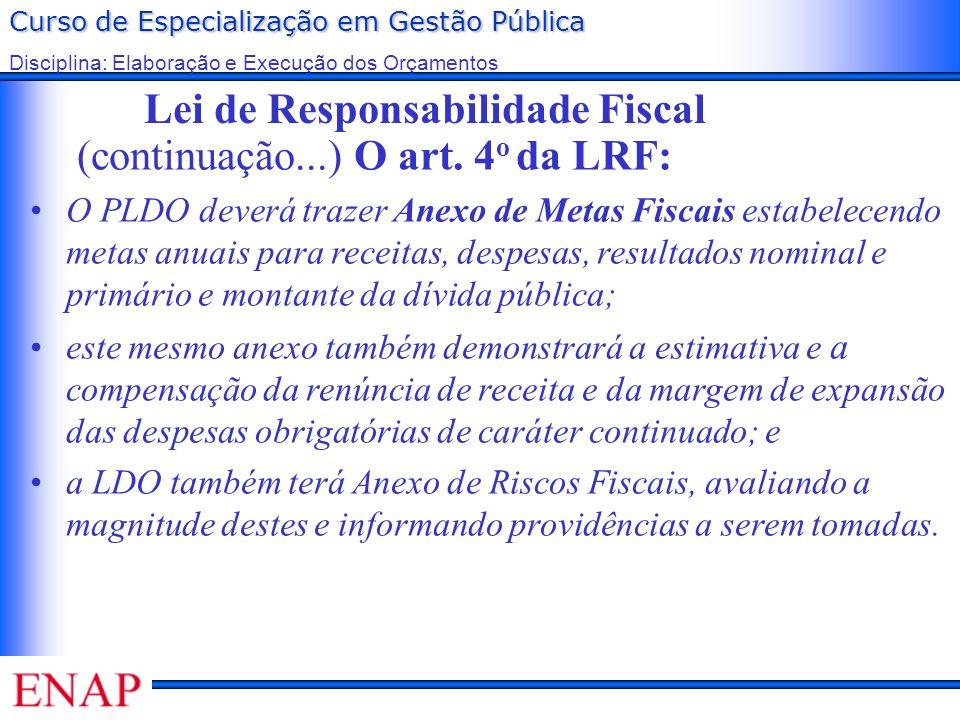 Lei de Responsabilidade Fiscal (continuação...) O art. 4o da LRF: