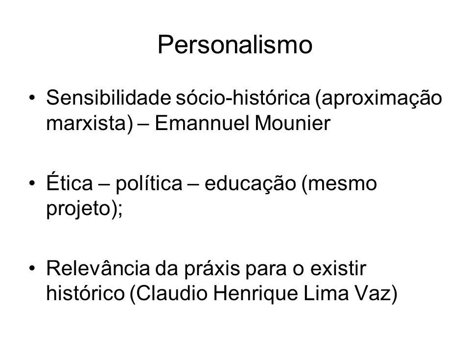 Personalismo Sensibilidade sócio-histórica (aproximação marxista) – Emannuel Mounier. Ética – política – educação (mesmo projeto);