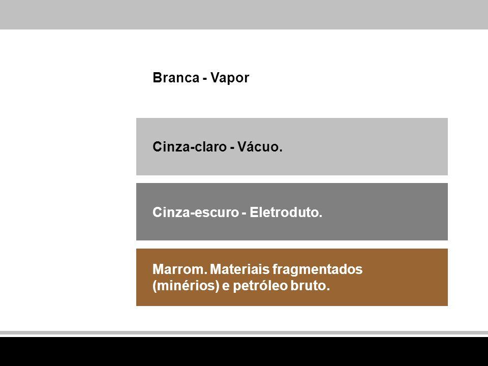 Branca - Vapor Cinza-claro - Vácuo. Cinza-escuro - Eletroduto.