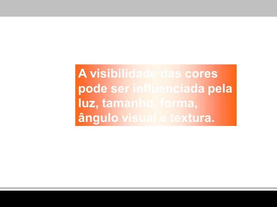 A visibilidade das cores pode ser influenciada pela luz, tamanho, forma, ângulo visual e textura.