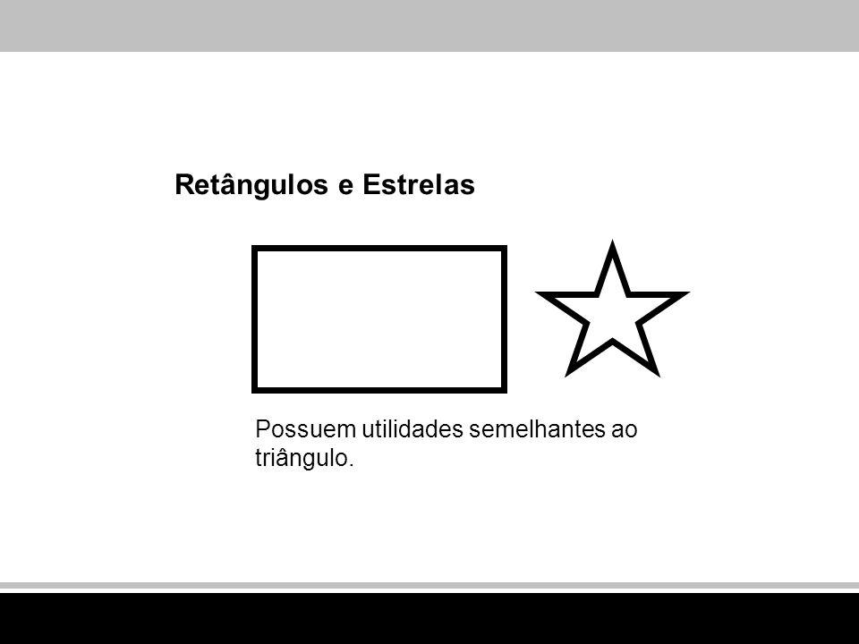 Retângulos e Estrelas Possuem utilidades semelhantes ao triângulo.