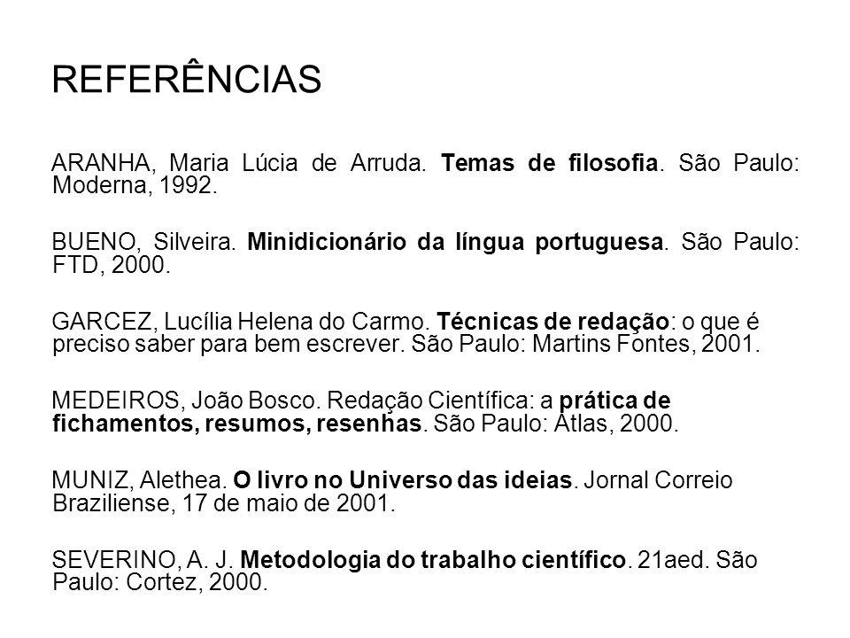 REFERÊNCIAS ARANHA, Maria Lúcia de Arruda. Temas de filosofia. São Paulo: Moderna, 1992.