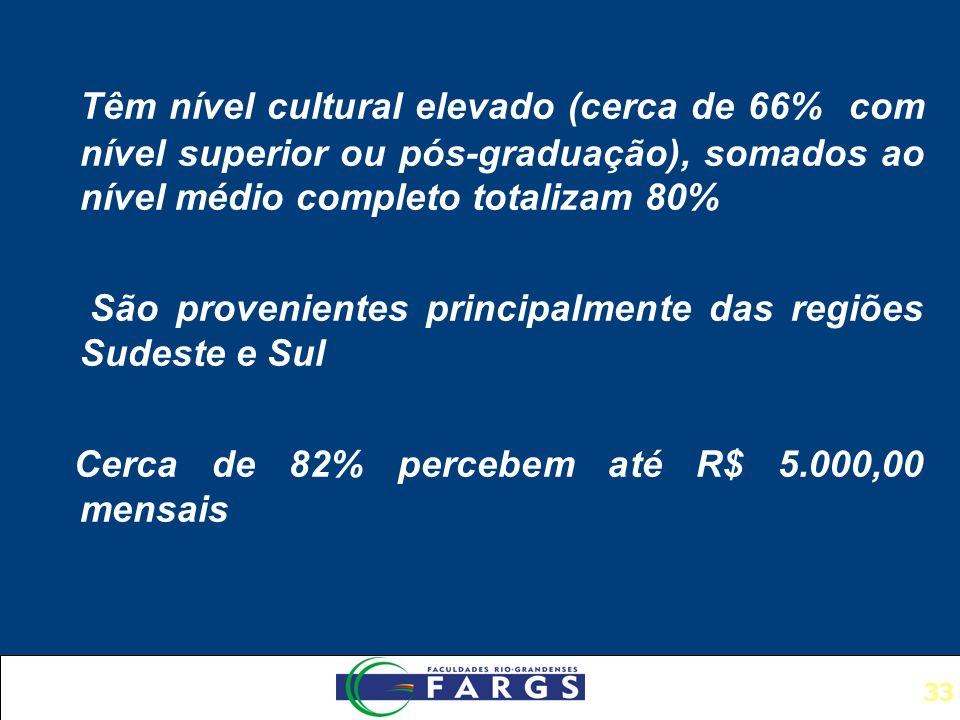 Têm nível cultural elevado (cerca de 66% com nível superior ou pós-graduação), somados ao nível médio completo totalizam 80%