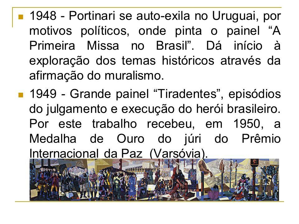 1948 - Portinari se auto-exila no Uruguai, por motivos políticos, onde pinta o painel A Primeira Missa no Brasil . Dá início à exploração dos temas históricos através da afirmação do muralismo.