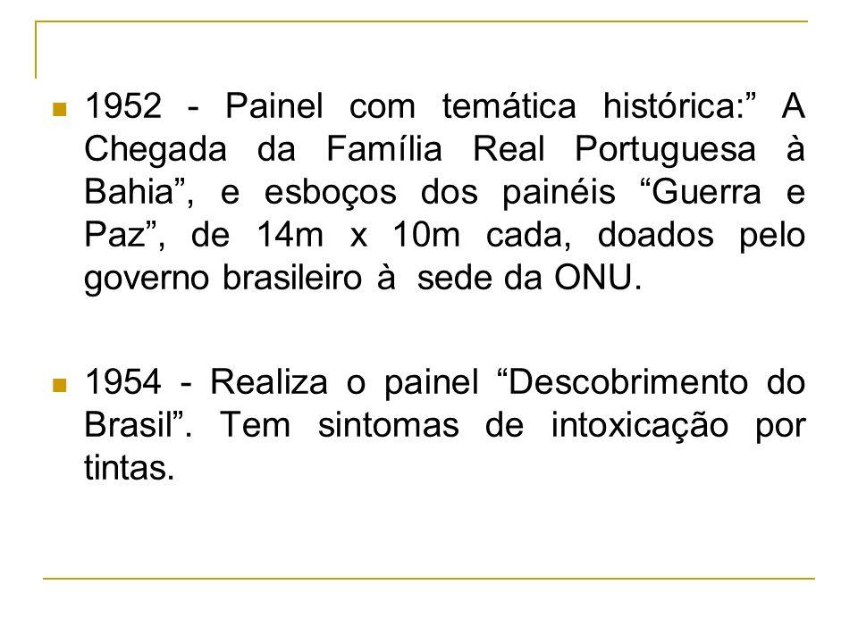 1952 - Painel com temática histórica: A Chegada da Família Real Portuguesa à Bahia , e esboços dos painéis Guerra e Paz , de 14m x 10m cada, doados pelo governo brasileiro à sede da ONU.