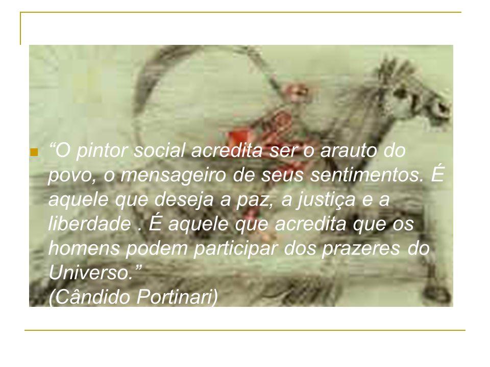 O pintor social acredita ser o arauto do povo, o mensageiro de seus sentimentos.
