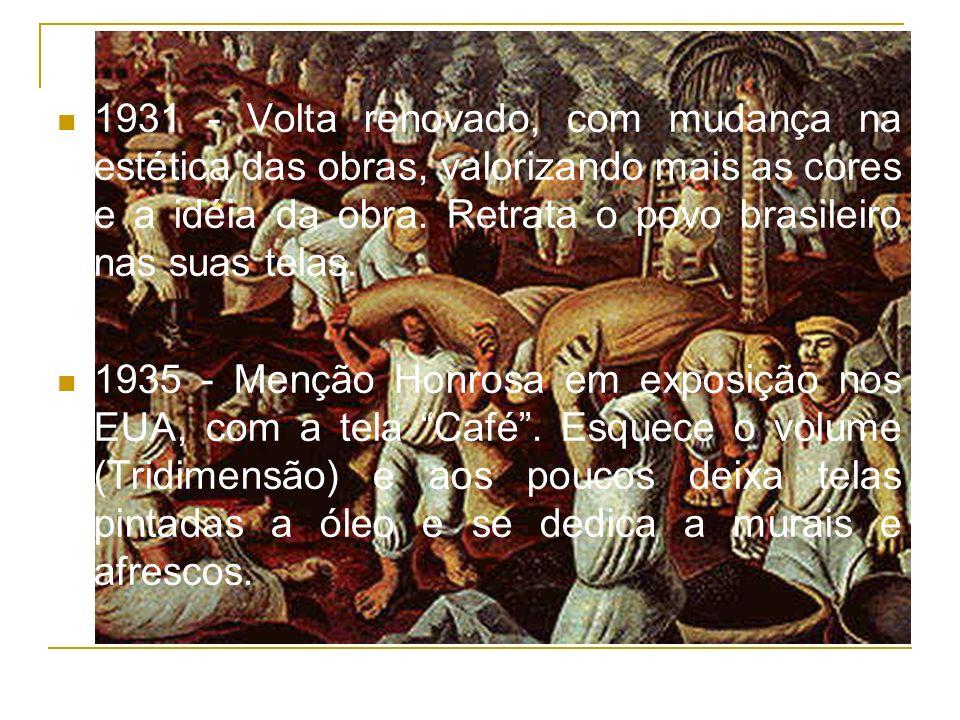 1931 - Volta renovado, com mudança na estética das obras, valorizando mais as cores e a idéia da obra. Retrata o povo brasileiro nas suas telas.