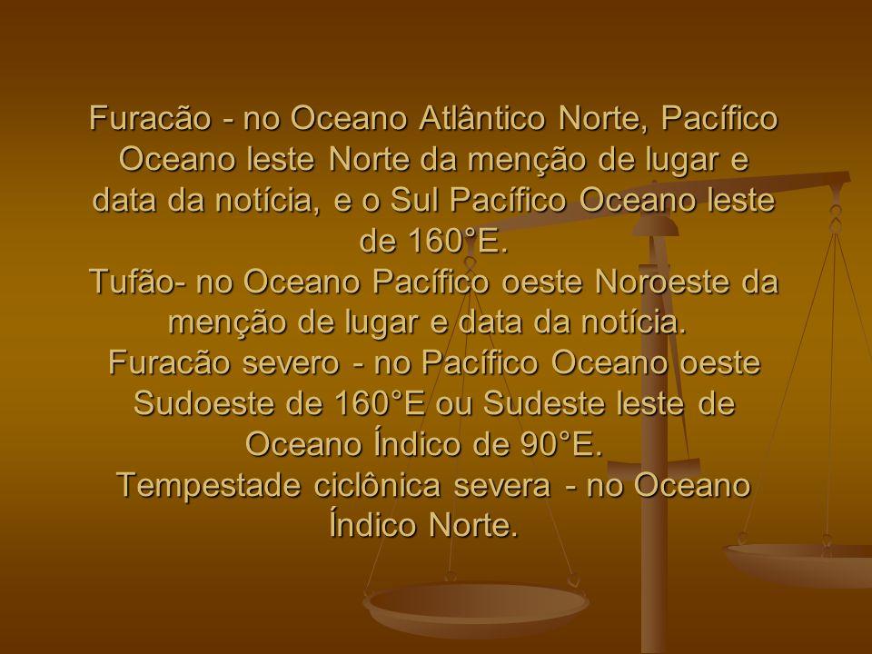 Furacão - no Oceano Atlântico Norte, Pacífico Oceano leste Norte da menção de lugar e data da notícia, e o Sul Pacífico Oceano leste de 160°E.