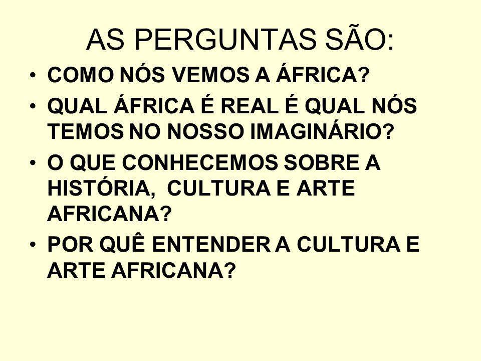 AS PERGUNTAS SÃO: COMO NÓS VEMOS A ÁFRICA