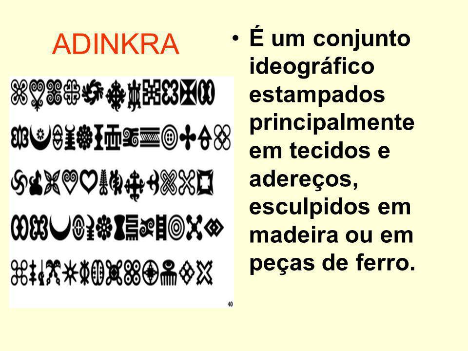 ADINKRA É um conjunto ideográfico estampados principalmente em tecidos e adereços, esculpidos em madeira ou em peças de ferro.