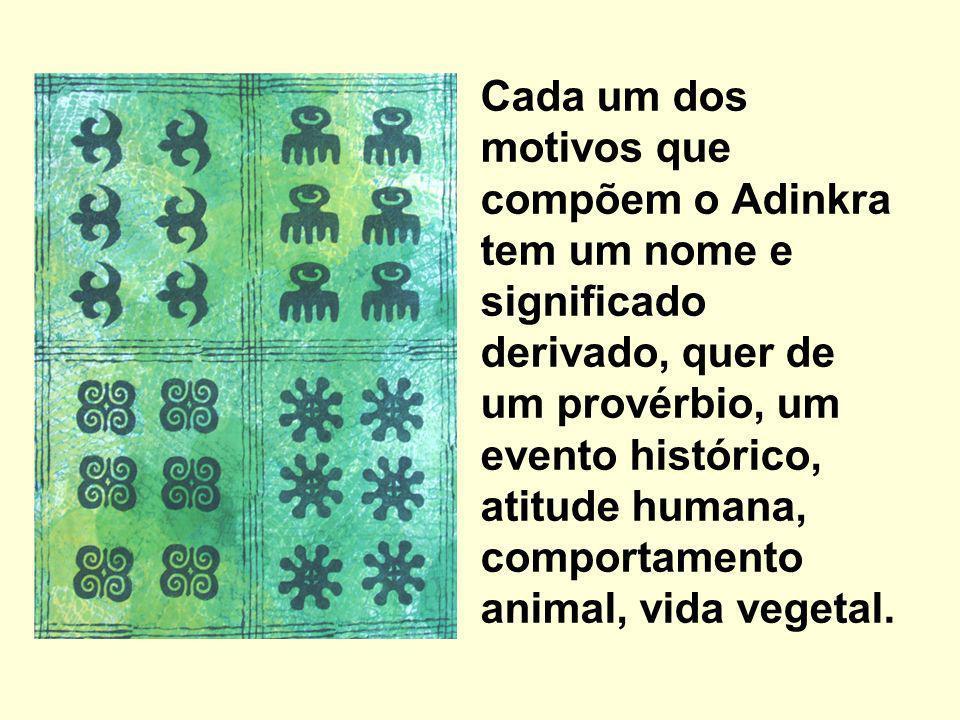Cada um dos motivos que compõem o Adinkra tem um nome e significado derivado, quer de um provérbio, um evento histórico, atitude humana, comportamento animal, vida vegetal.