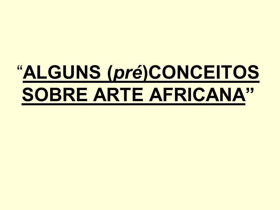 ALGUNS (pré)CONCEITOS SOBRE ARTE AFRICANA