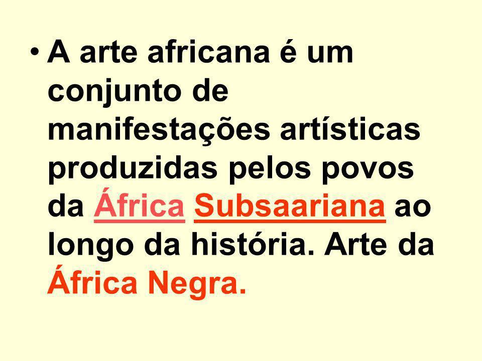 A arte africana é um conjunto de manifestações artísticas produzidas pelos povos da África Subsaariana ao longo da história.