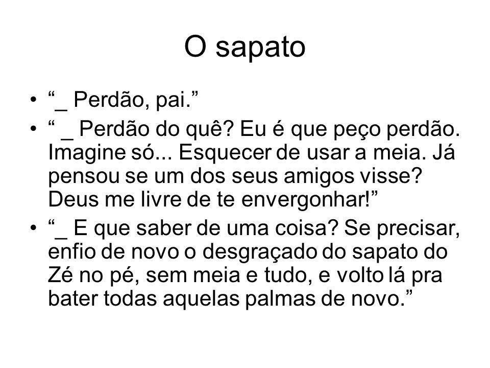 O sapato _ Perdão, pai.