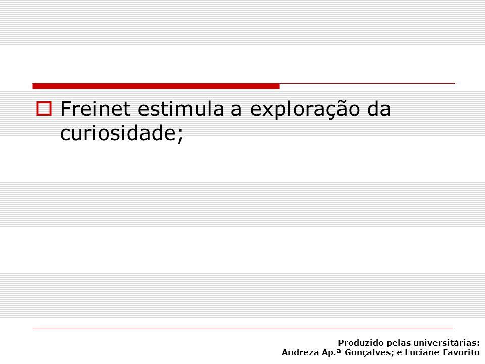 Freinet estimula a exploração da curiosidade;