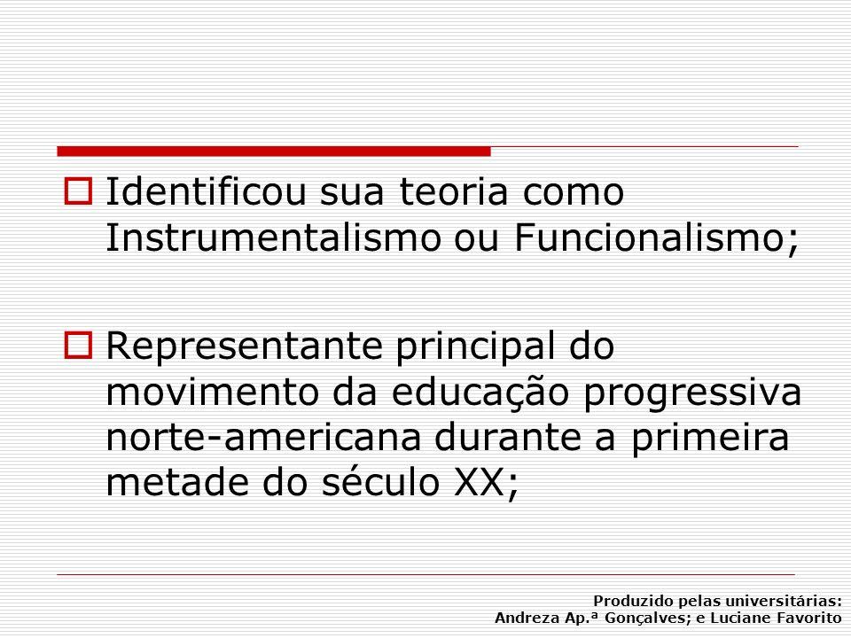 Identificou sua teoria como Instrumentalismo ou Funcionalismo;