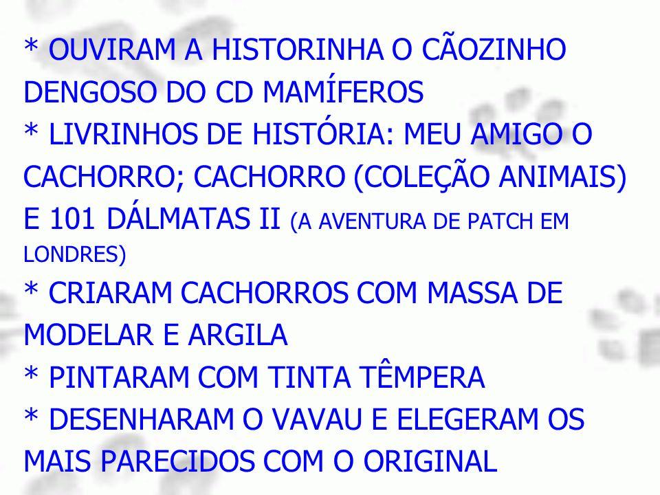 * OUVIRAM A HISTORINHA O CÃOZINHO DENGOSO DO CD MAMÍFEROS